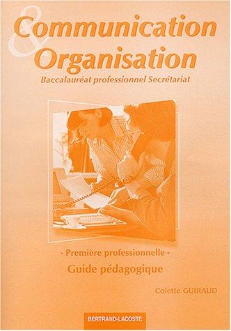 Communication organisation Première professionnelle secrétariat : Guide pédagogique