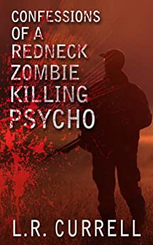Confessions of a red neck zombie killing psycho (Tasty Trio Book 1) by [Currell, L.R.]