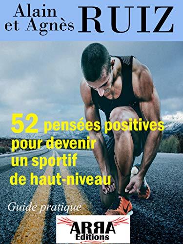 52 pensées positives pour devenir un sportif de haut-niveau par Agnès RUIZ