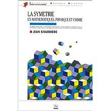 La symétrie en mathématiques, physique et chimie