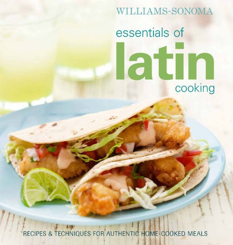 williams-sonoma-essentials-of-latin-cooking-recipes-techniques-for-authentic-home-cooked-meals