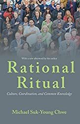 Rational Ritual: Culture, Coordination, and Common Knowledge by Michael Suk-Young Chwe (2013-04-28)