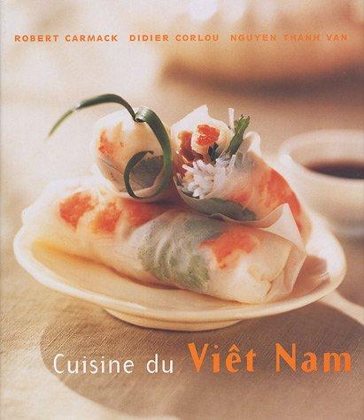 Cuisine du Vietnam : Des recettes rapides, simples et délicieuses à préparer chez soi par Robert Carmack