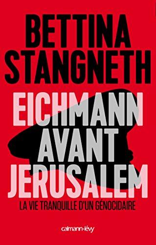 Eichmann avant Jerusalem: La Vie tranquille d'un génocidaire