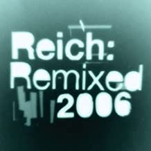 Reich:Remixed 2006 Ep