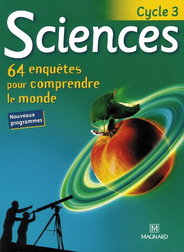 Sciences Cycle 3. 64 enquêtes pour comprendre le monde