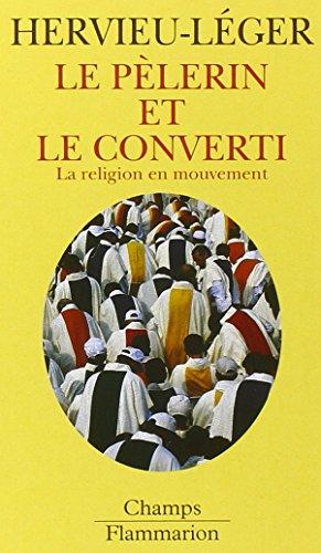 Le Pèlerin et le converti. La Religion en mouvement par Daniel Hervieu-Leger