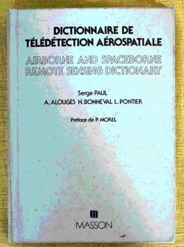 Dictionnaire de télédétection aérospatiale =: Airborne and spaceborne remote sensing dictionary par Paul