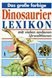 Das große farbige Dinosaurierlexikon