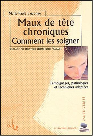 Maux de tÿªte chroniques : Comment les soigner par Marie-Paule Lagrange
