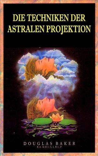 Die Techniken der Astralen Projektion