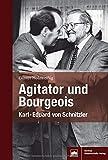 Agitator und Bourgeois: Karl-Eduard von Schnitzler - Gunter Holzweißig