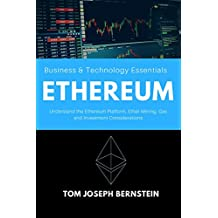 Ethereum: Understand the Ethereum Platform, Ether-Mining, Gas and Investment Considerations (English Edition)