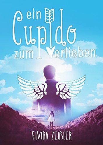 Ein Cupido zum Verlieben: Liebesroman von [Zeißler, Elvira]
