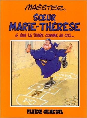 Soeur Marie-Thérèse des Batignolles, tome 4 : Sur la Terre comme au Ciel...