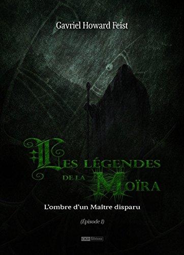 Les légendes de la Moïra [Saison 1 - Épisode 1]: L'ombre d'un Maître disparu par [Howard Feist, Gavriel]