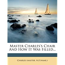 Master Charles's Chair And How It Was Filled...