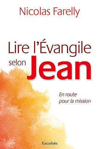 Lire l'Évangile selon Jean, En route pour la mission par Nicolas Farelly