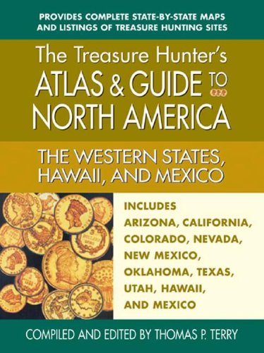 The Western States, Hawaii, and Mexico: Includes Arizona, California, Colorado, Nevada, New Mexico, Oklahoma, Texas, Utah, Hawaii, and Mexico (Treasure Hunter's Atlas & Guide to North America) -
