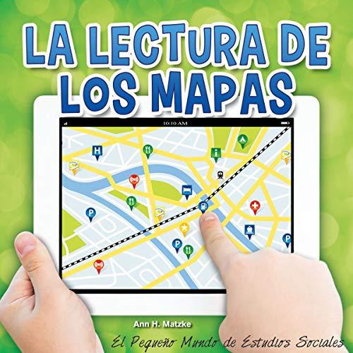 La lectura de los mapas / Reading Maps (Little World Social Studies Level K-2) por Ann H. Matzke