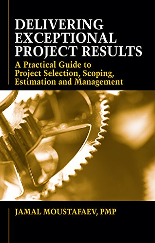 Delivering Exceptional Project Results: A Practical Guide to Project Selection, Scoping, Estimation and Management (English Edition)