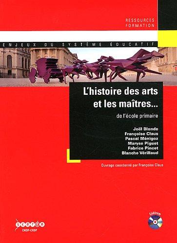 L'histoire des arts et les maîtres... de l'école primaire (1Cédérom) par Françoise Claus