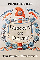 Liberty or Death: The French Revolution by Peter McPhee (2016-05-24)