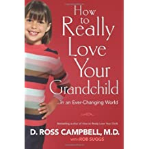 How to Really Love Your Grandchild: ...in an Ever-Changing World by D. Ross Campbell (2013-07-25)
