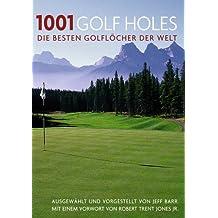 1001 Golf Holes: Die besten Golflöcher der Welt