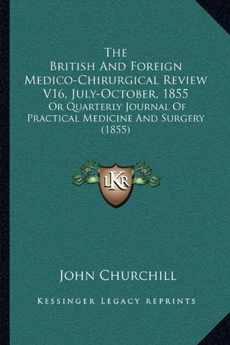 The British and Foreign Medico-Chirurgical Review V16, July-October, 1855: Or Quarterly Journal of Practical Medicine and Surgery (1855)