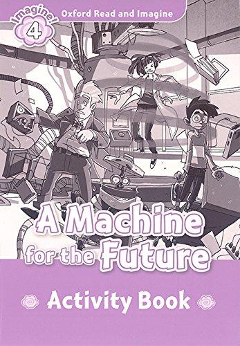 Oxford Read And Imagine 4. Machine For The Future. Activity Book (Oxford Read & Imagine) - 9780194723404