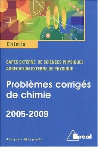 Problèmes corrigés de chimie 2005-2009 : CAPES Agrégation externe de sciences physiques
