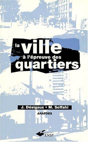 La ville à l'épreuve des quartiers : Textes rassemblés par Jacques Désigaux. et Mohammed Seffahi.
