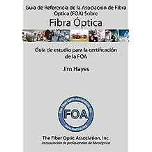 Guía de Referencia de la Asociación de Fibra Óptica (FOA) Sobre Fibra Óptica (Spanish Edition)