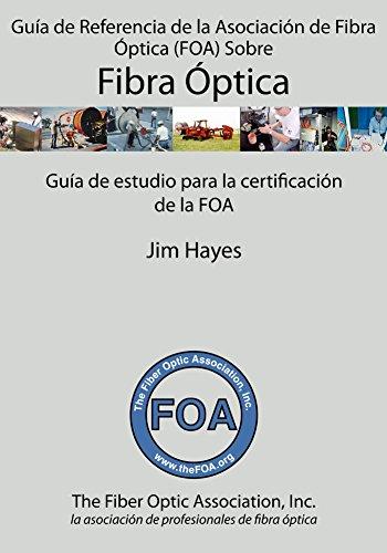 Guía de Referencia de la Asociación de Fibra Óptica (FOA) Sobre Fibra Óptica por Jim Hayes