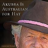 Akubra is Australian for Hat by Grenville Turner (2009-08-18)