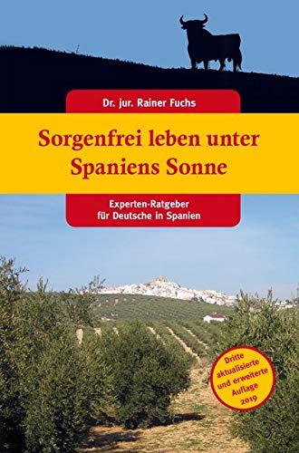 Sorgenfrei leben unter Spaniens Sonne: Experten-Ratgeber für Deutsche in Spanien 3. Auflage
