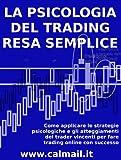 eBook Gratis da Scaricare LA PSICOLOGIA DEL TRADING RESA SEMPLICE Come applicare le strategie psicologiche e gli atteggiamenti dei trader vincenti per fare trading online con successo (PDF,EPUB,MOBI) Online Italiano