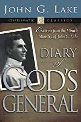 Diary of God's General: Excerpts from the Miracle Ministry of John G. Lake (Charismatic Classics)