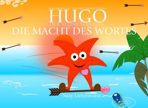 Die Macht des Wortes (Hugo, der kleine Seestern - Inselabenteuer - Kinderbücher, die glücklich machen!)