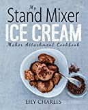 Best Ice Cream Cookbooks - My Stand Mixer Ice Cream Maker Attachment Cookbook: Review