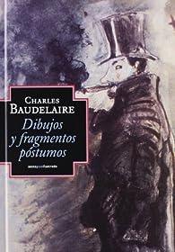 Dibujos y fragmentos póstumos par Charles Baudelaire