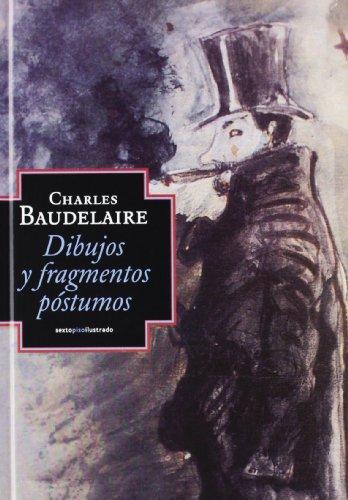 Descargar Libro Dibujos y fragmentos póstumos (Sexto Piso Ilustrado) de Charles Baudelaire