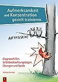 Aufmerksamkeit und Konzentration gezielt trainieren: Diagnosehilfen, Selbstbeobachtungsbögen, Übungen und Spiele - Monika Kerntke
