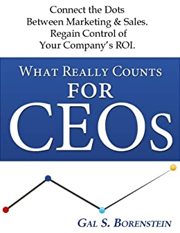 What Really Counts for CEOs. Connect the Dots Between Marketing & Sales. Regain Control