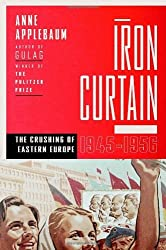 Iron Curtain: The Crushing of Eastern Europe, 1944-1956 by Anne Applebaum (October 30,2012)