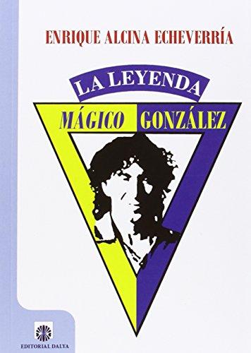 MÁGICO GONZÁLEZ, LA LEYENDA por Enrique Alcina Echeverría