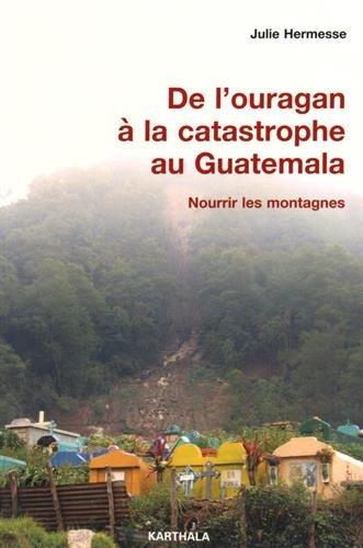 De l'Ouragan a la Catastrophe au Guatemala. Nourrir les Montagnes