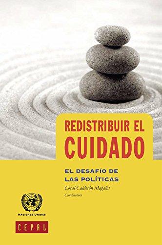 Redistribuir el cuidado: el desafío de las políticas por Comisión Económica para América Latina y el Caribe (CEPAL)