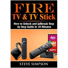 (Book) Fire TV & TV Stick: How to Unlock and Jailbreak Step by Step Guide in 10 Minutes